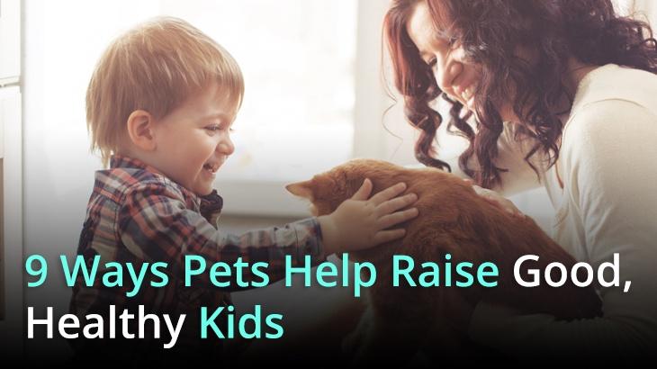 9 Ways Pets Help Raise Good, Healthy Kids